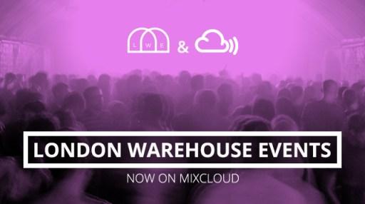 Mixcloud London Warehouse Events