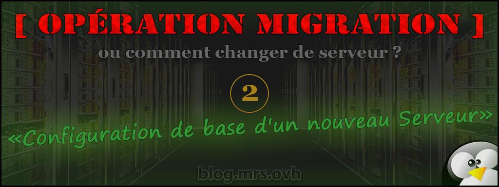 2 - [Opération Migration] Configuration de base d'un nouveau Serveur