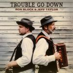 October 21 - Ron Block & Jeff Taylor - Trouble Go Down (CD)