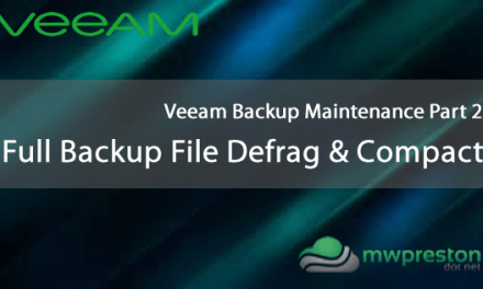 Veeam Backup Maintenance – Part 2 – Full Backup File Maintenance