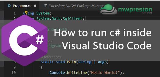 How to run c# code within Visual Studio Code - mwpreston net