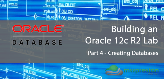 Setting up an Oracle 12c R2 Lab for the Administration Certified Associate Certification – Part 4 – Creating Databases