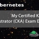 My Certified Kubernetes Administrator (CKA) Exam Experience