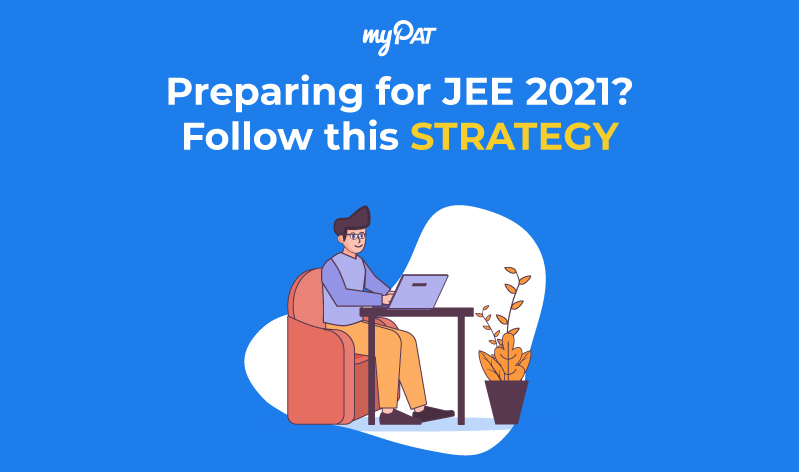 Preparing for JEE Main 2021? This should be your strategy