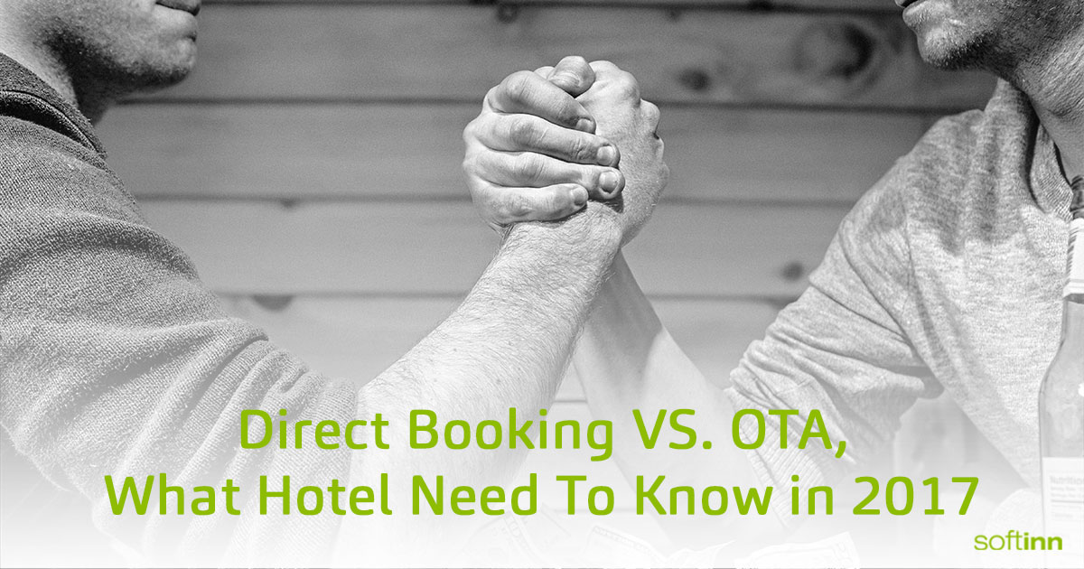 Direct Booking VS. Online Travel Agency. What Hotels Need To Know in 2017