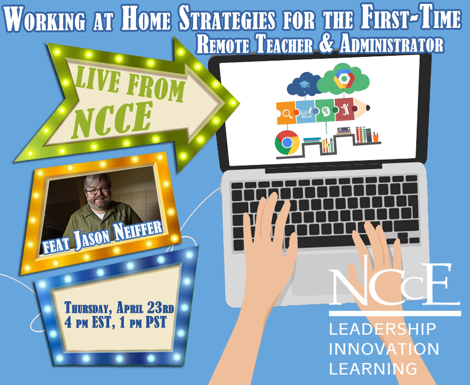 """Live from NCCE Archive: """"Working at Home Strategies for the First-Time Remote Teacher & Administrator"""""""