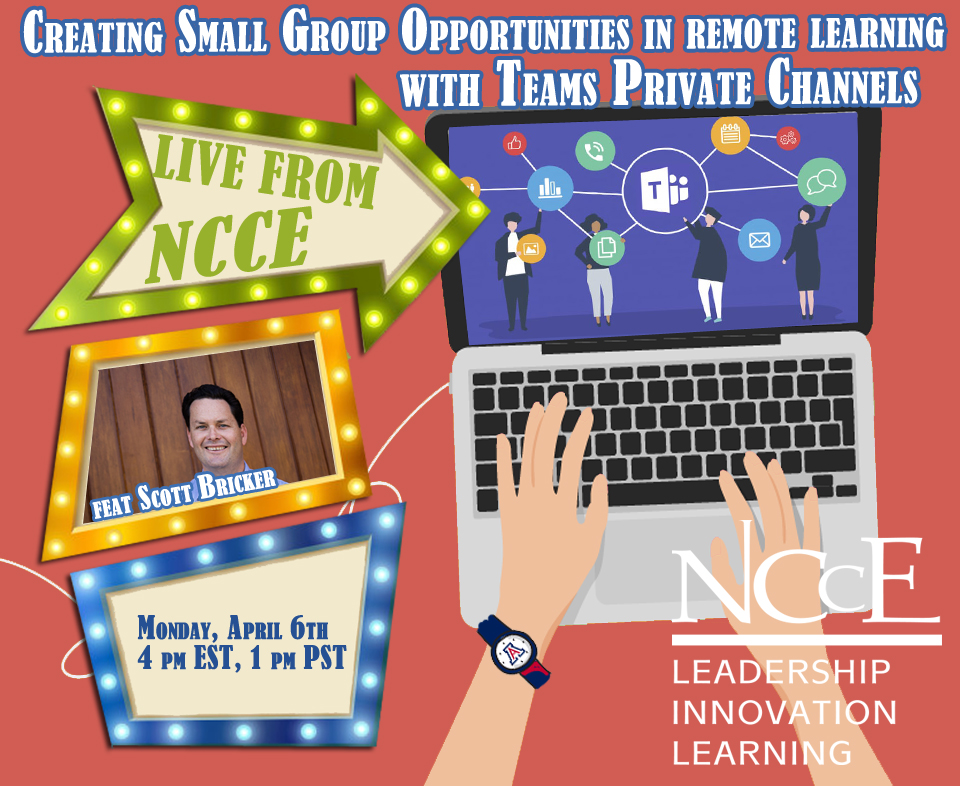 "Live from NCCE Archive: ""Creating Small Group Opportunities in Remote Learning with Teams Private Channels"" with Scott Bricker"