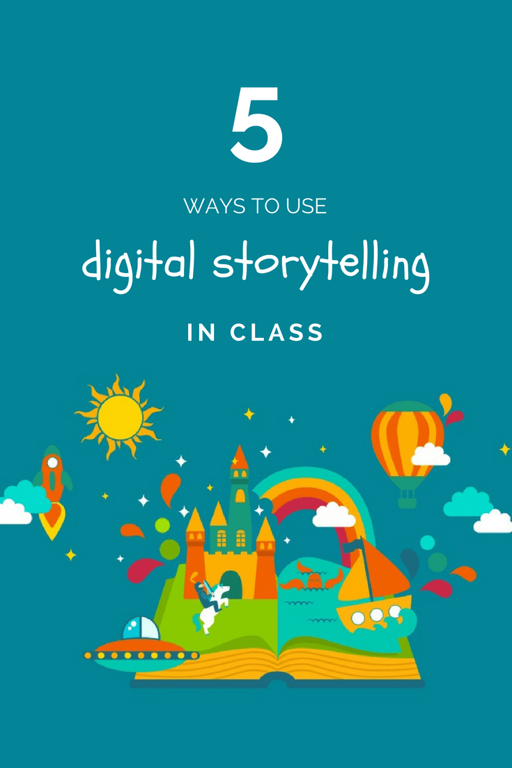 5 Ways to use digital storytelling in class