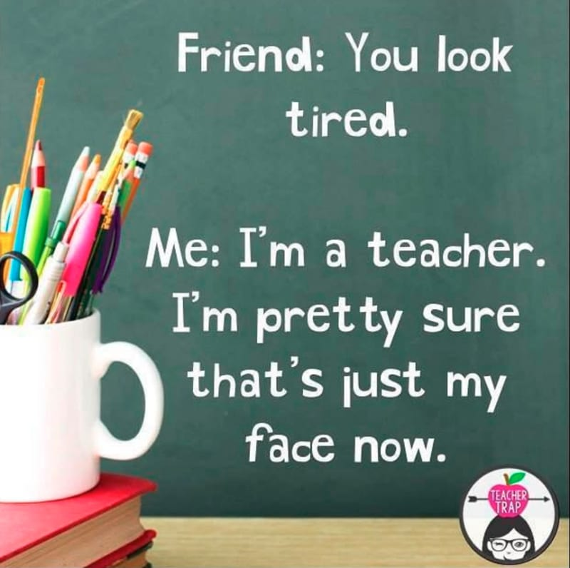 Teacher meme - Tired? Who? Me?