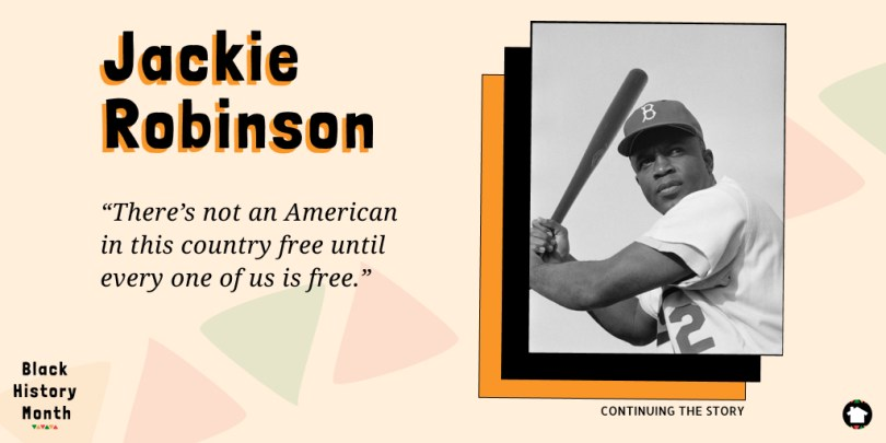 """There's not an American in this country free until every one of us is free."" - Jackie Robinson, American Baseball Player"