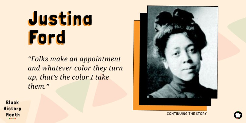 """Folks make an appointment and whatever color they turn up, that's the color I take them."" - Justina Ford, Physician"