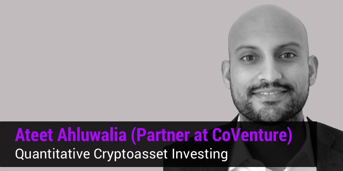 Ateet Ahluwalia Quantitative Crypto Investing CoVenture Crypto, Part 1
