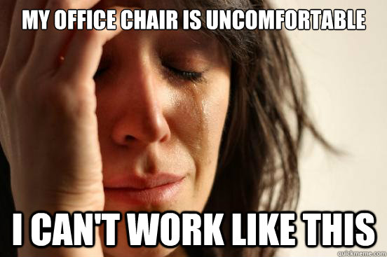uncomfortable office chair
