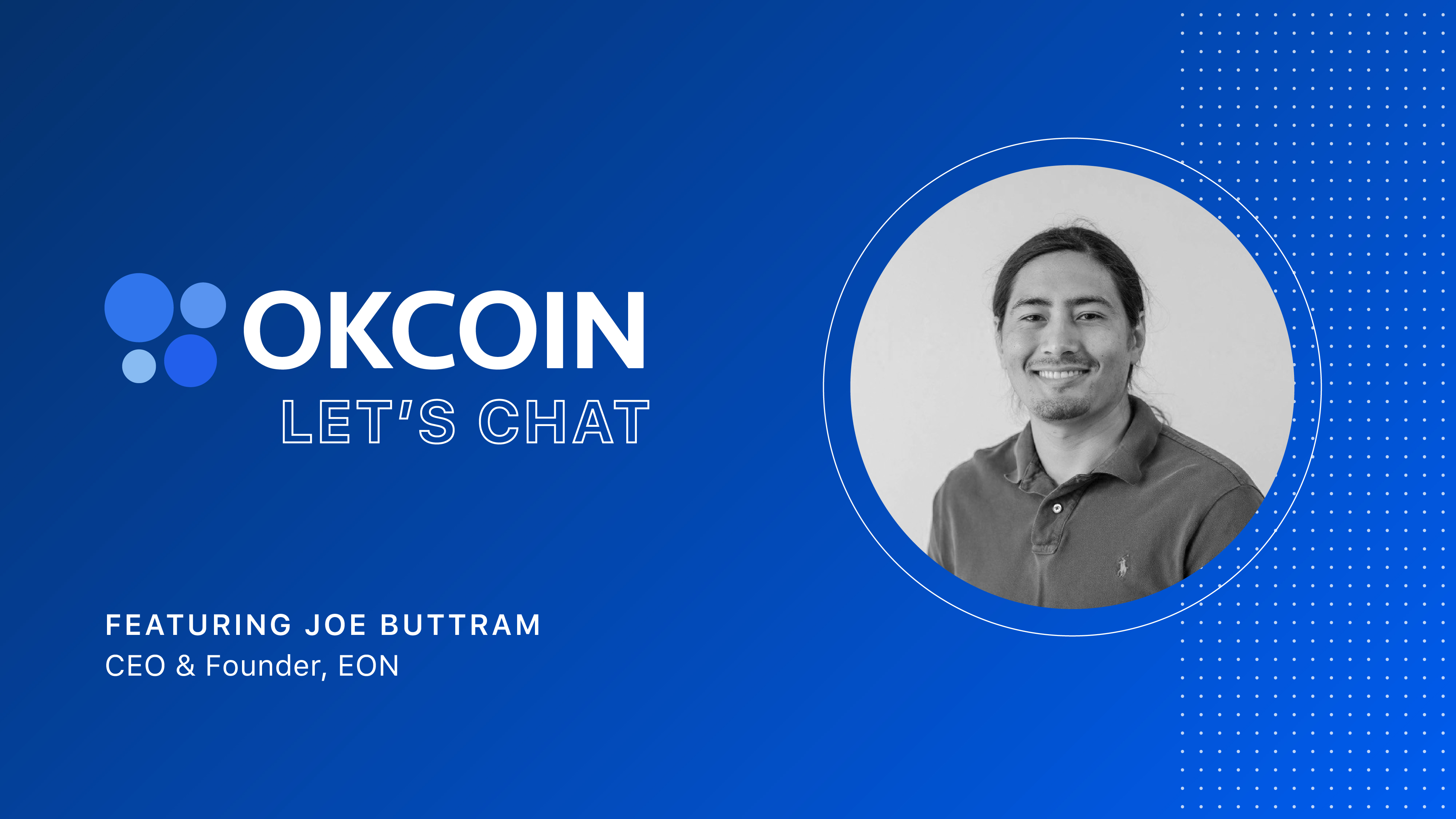 OKCoin Let's Chat - Joe Buttram - CEO & Founder of EON