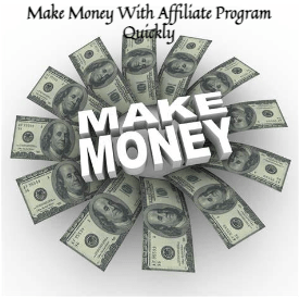 Make Money With Affiliate Program Quickly