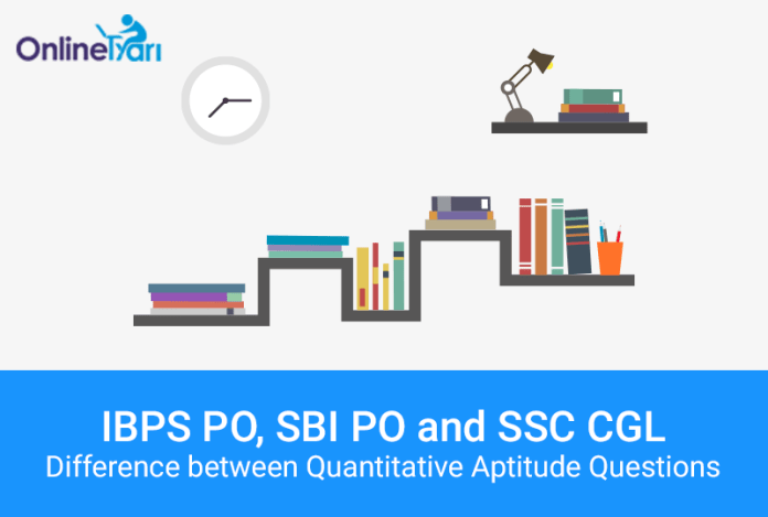 IBPS PO, SBI PO and SSC CGL Level of Quantitative Aptitude