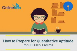 How to Prepare for Quantitative Aptitude for SBI Clerk Prelims