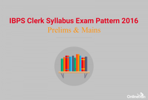 IBPS Clerk Syllabus Exam Pattern 2016 | Prelims & Mains
