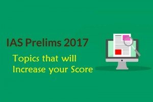 IAS Prelims 2017 Exam Topics that will Increase your Score