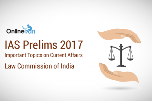 IAS Prelims 2017 Important Topics on Current Affairs: Law of Commission of India