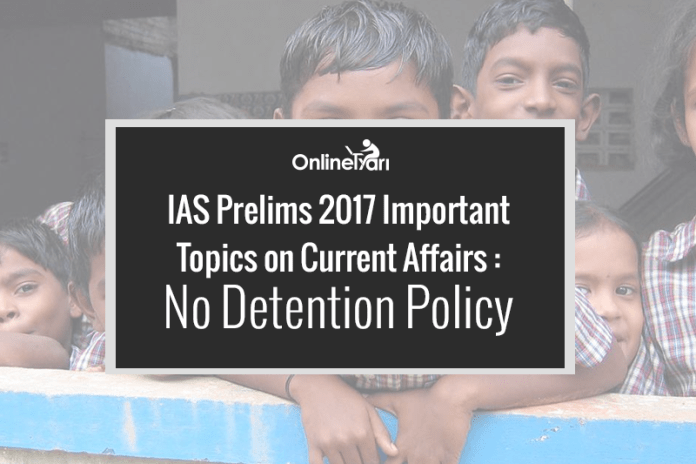 IAS Prelims 2017 Important Topics on Current Affairs: No Detention Policy
