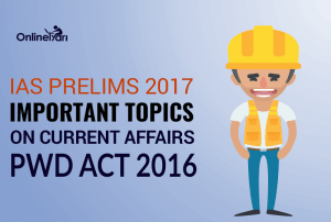 IAS Prelims 2017 Important Topics on Current Affairs: PWD Act 2016