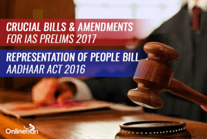 Crucial Bills And Amendments for IAS Prelims 2017: Representation of People Bill, Aadhaar Act 2016