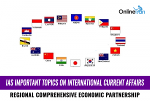 IAS Important Topics on International Current Affairs: Regional Comprehensive Economic Partnership
