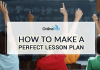 How to make a Perfect Lesson Plan: Teaching-Learning Process