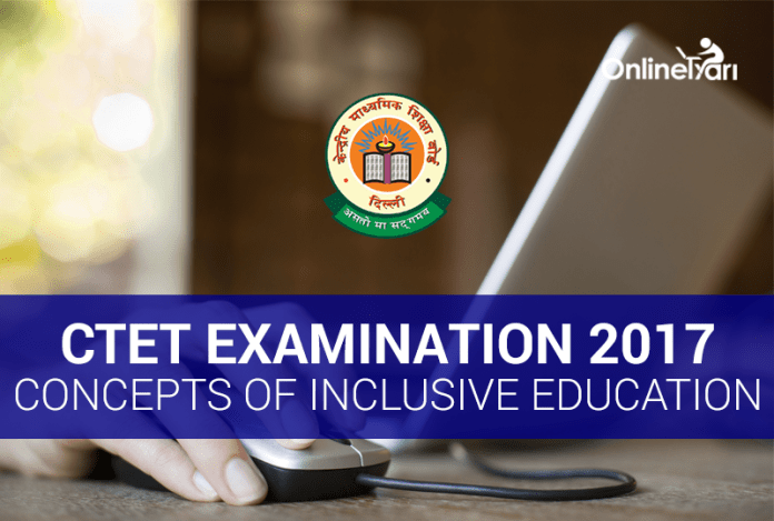 CTET Examination 2017: Concepts of Inclusive Education