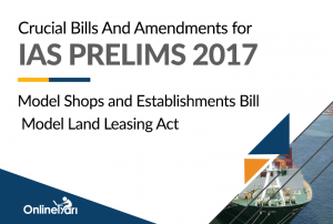 Crucial Bills And Amendments for IAS Prelims 2017 Model Shops and Establishments Bill, Merchant Shipping Bill