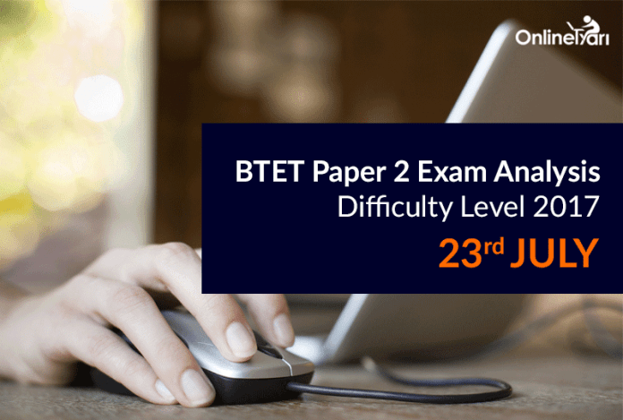 BTET Paper 2 Exam Analysis, Difficulty Level 2017: 23rd July
