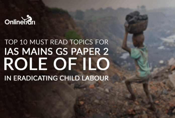 Top 10 Must Read Topics for IAS Mains GS Paper 2   Role of ILO in Eradicating Child Labour