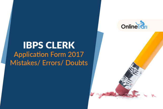 IBPS Clerk Application Form 2017: Mistakes/ Errors/ Doubts