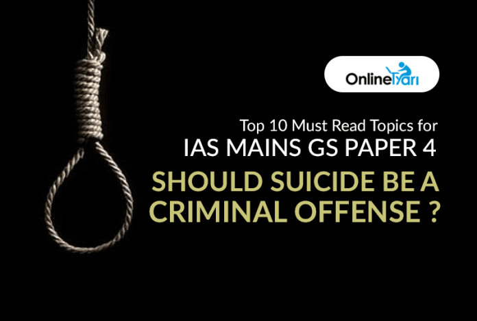 Top 10 Must Read Topics for IAS Mains GS Paper 4 | Should suicide be a criminal offense??