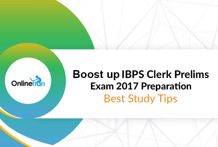 Boost up your IBPS Clerk Prelims Exam 2017 Preparation: Best Study Tips