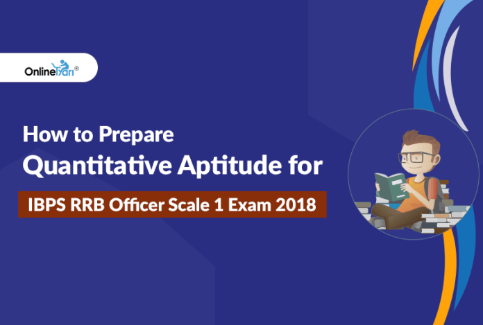 How to prepare Quantitative Aptitude for IBPS RRB Officer Scale 1 Exam 2018