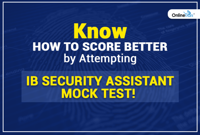 Know How to Score Better by Attempting IB Security Assistant Mock Test!