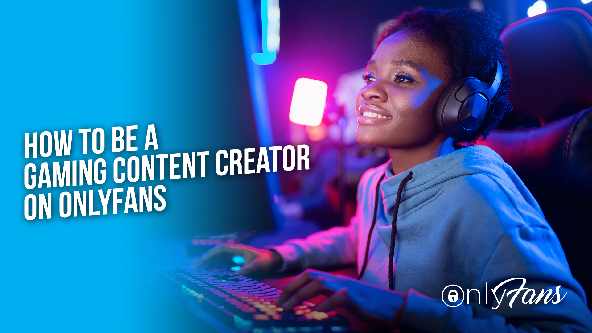 How to be a Gaming Content Creator on OnlyFans