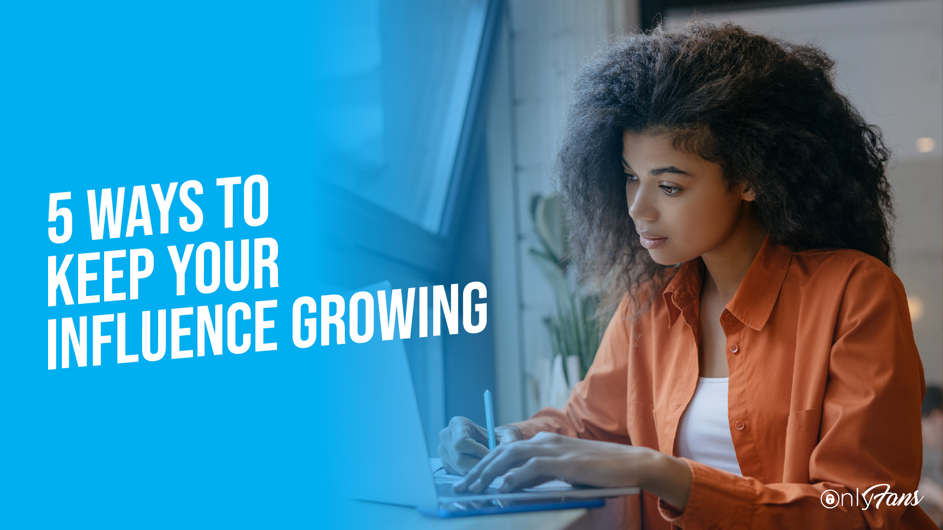 5 ways to keep your influence growing