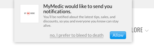 "Popup from the MyMedic website homepage reads ""MyMedic would like to send you notifications. You'll be notified about the latest tips, sales and discounts, so you and everyone you know can stay alive."" The user has two options: a button that reads ""Allow"" and a link that reads ""No, I prefer to bleed to death""."