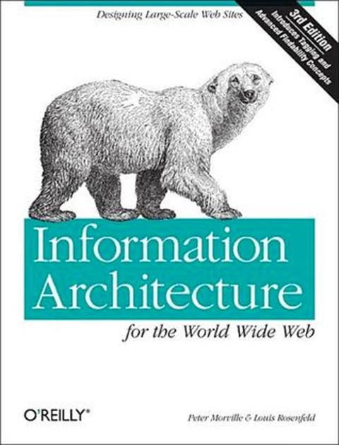 Information Architecture for the World Wide Web: Designing Large-Scale Web Site