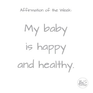 Affirmation: My baby is happy and healthy.