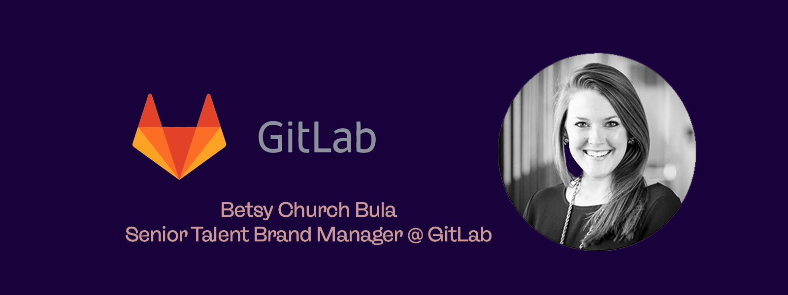 Betsy Church Bula Senior Talent Brand Manager at Gitlab and a black and white photo of a woman with long hair