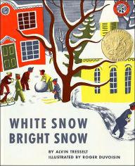White Snow Bright Snow by Alvin Tresselt