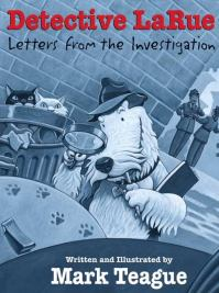 Detective LaRue, Letters from the Investigation by Mark Teague