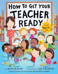 How To Get Your Teacher Ready by Jean Reagan
