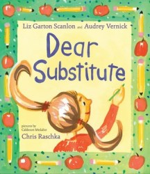 Dear Substitute by Liz Garton Scalon and Aydrey vernick
