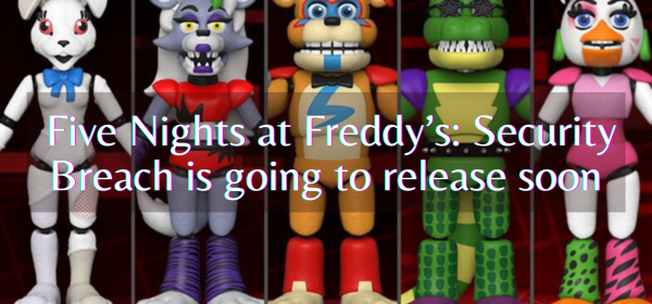 Five Nights at Freddy's_ Security Breach is going to release soon