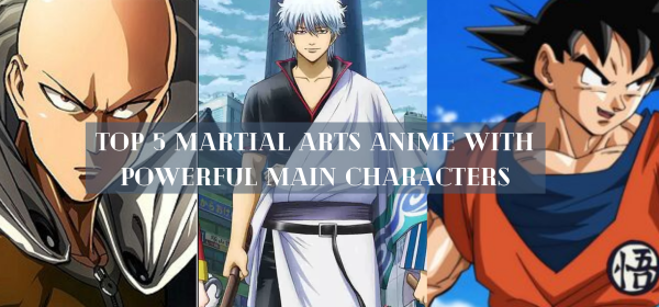 Top 5 Martial Arts Anime with Powerful Main Characters